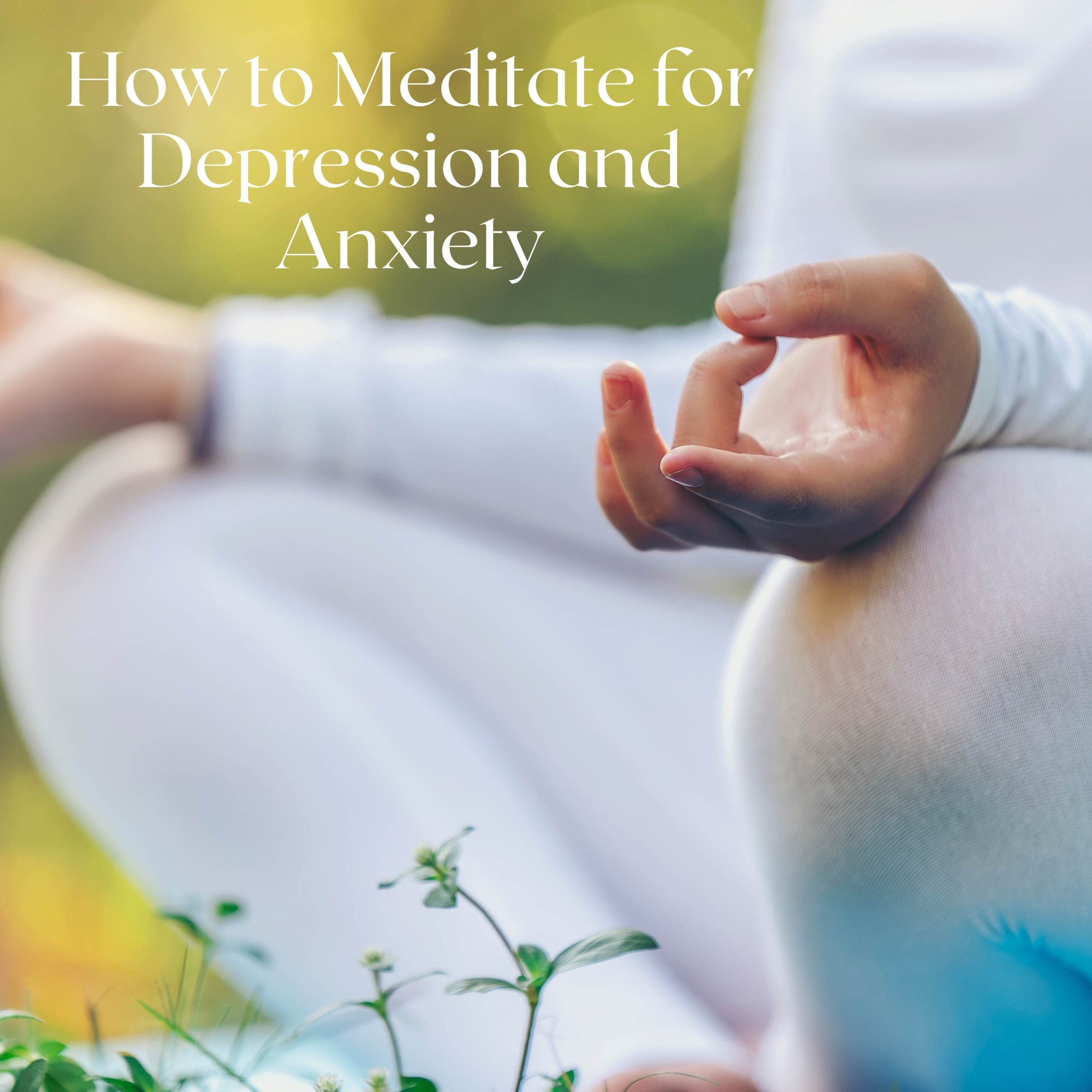 How to Meditate for  Depression & Anxiety
